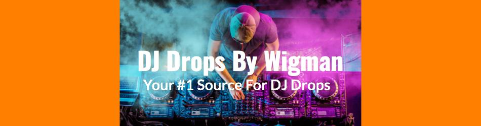 DJ Drops By Wigman | Your #1 Source For DJ Drops